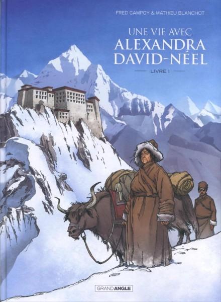 Une vie avec Alexandra David-Neel - Livre 1 - Campoy - Blanchot - GrandAngle